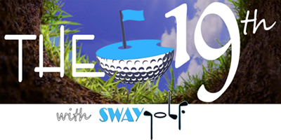 THE 19th with SWAYGOLF